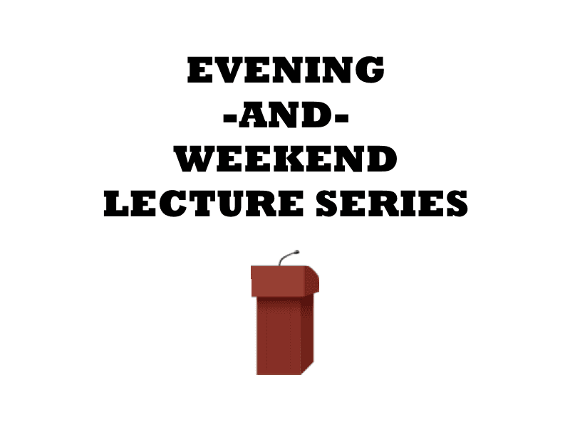 Evening and Weekend Lecture Series